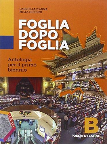 Foglia dopo foglia. Vol. B: Poesia e teatro. Per le Scuole superiori. Con e-book. Con espansione online