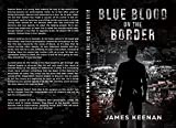 Blue Blood On The Border by James Keenan front cover
