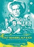 COLT SEAVERS, ALF & ICH: 20 Autoren über die wahren Helden unserer Jugend (Campfire)