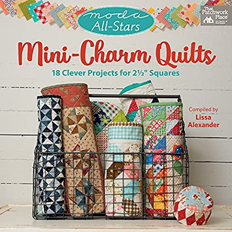 Moda All-stars - Mini-charm Quilts: 17 Clever Projects for 2-1/2 Squares