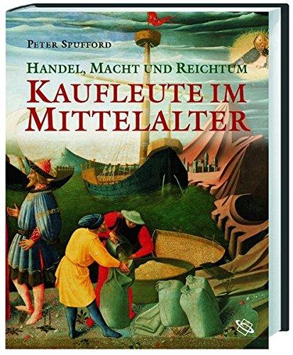 Handel, Macht und Reichtum: Kaufleute im Mittelalter