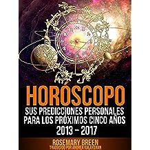 Horóscopo: (Spanish) Sus Predicciones Personales Para Los Próximos Cinco Años - 2017 (Buscando el amor en su Astrología Signo)