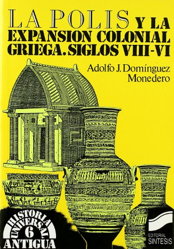 Portada del libro La polis y la expansión colonial griega s. VIII-VI (Historia universal. Antigua)