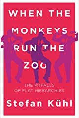 When the Monkeys Run the Zoo: The Pitfalls of Flat Hierarchies (Challenges of New Organizational Forms Book 1) (English Edition) Kindle Ausgabe