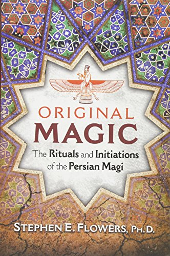 Original Magic: The Rituals and Initiations of the Persian Magi por Stephen E. Flowers