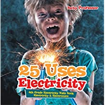 25 Uses of Electricity 4th Grade Electricity Kids Book | Electricity & Electronics