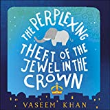 The Perplexing Theft of the Jewel in the Crown: Baby Ganesh Detective Agency, Book 2
