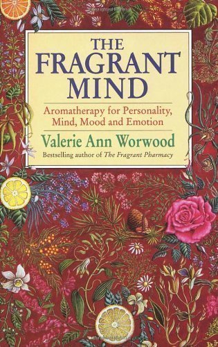 The Fragrant Mind: Aromatherapy for Pers...