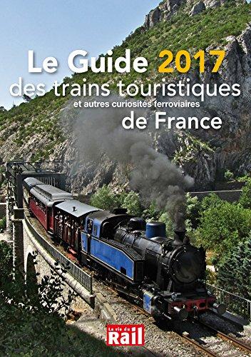 Le Guide 2017 des trains touristiques et autres curiosités ferrovizires de France par From La Vie du Rail