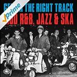 Get on the Right Track: Mod R&B, Jazz & Ska