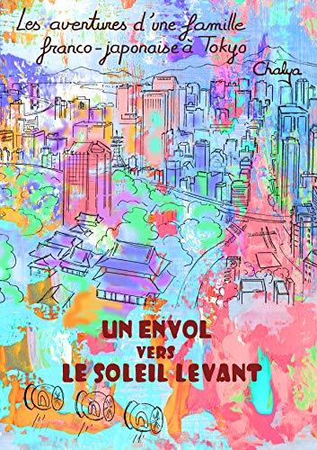 Couverture du livre UN ENVOL VERS LE SOLEIL LEVANT (Les aventures d'une famille franco-japonaise à Tokyo t. 1)