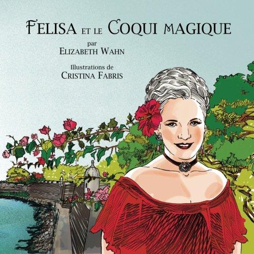 Felisa et le Coqui magique par Elizabeth Wahn