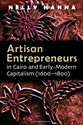 Artisan Entrepreneurs in Cairo and Early-Modern Capitalism (1600-1800) (Middle East Studies Beyond Dominant Paradigms) by Nelly Hanna (2011-06-16)