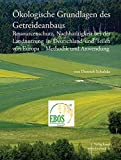 Ökologische Grundlagen des Getreideanbaus: Ressourcenschutz, Nachhaltigkeit bei der Landnutzung in Deutschland und Teilen von Europa – Methodik und Anwendung