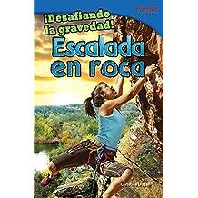 Desafiando La Gravedad! Escalada En Roca (Defying Gravity! Rock Climbing) (Spanish Version) (Advanced) (Desafiando la gravedad!: Time for Kids Nonfiction Readers)