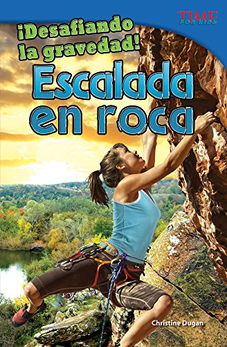 Desafiando La Gravedad! Escalada En Roca (Defying Gravity! Rock Climbing) (Spanish Version) (Advanced) (Desafiando la gravedad!: Time for Kids Nonfiction Readers) por Christine Dugan