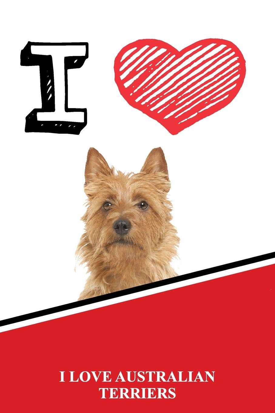 I Love Australian Terriers: Jiu-Jitsu Training Diary Training journal log feature 120 pages 6″x9″