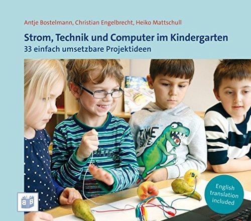 Strom, Technik und Computer im Kindergarten: 33 einfach umsetzbare Projektideen