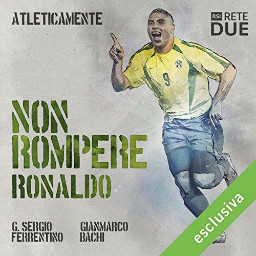 Non rompere - Ronaldo (Atleticamente) | G. Sergio Ferrentino