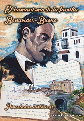El humanismo de la familia Benavides-Bueno: El humanismo de la familia Benavides-Bueno. Pinceladas históricas
