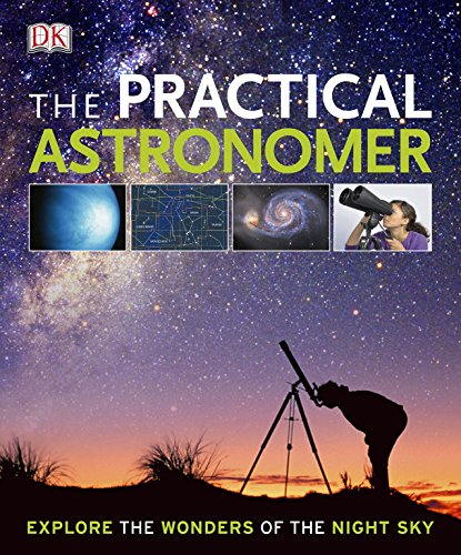 The Practical Astronomer: Explore the Wonders of the Night Sky (Dk Astronomy) por Anton Vamplew