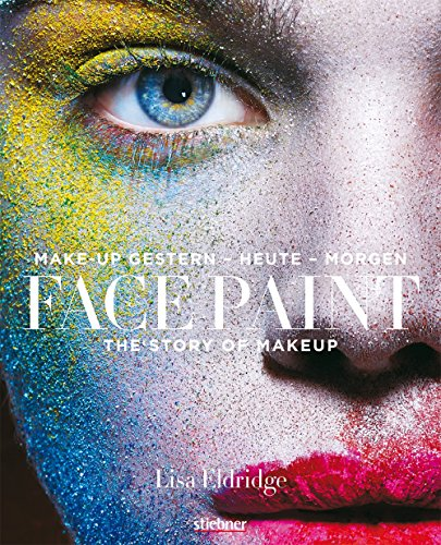 Face Paint [Deutsche Erstausgabe]: The Story of Makeup: Make-up gestern - heute - ()