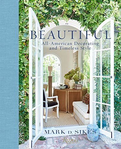 Beautiful: All-American Decorating and Timeless Style par Mark D. Sikes