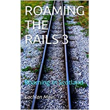 ROAMING THE RAILS 3: Roaming In Scotland