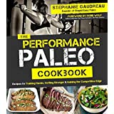 The Performance Paleo Cookbook: Recipes for Training Harder, Getting Stronger & Gaining the Competitive Edge