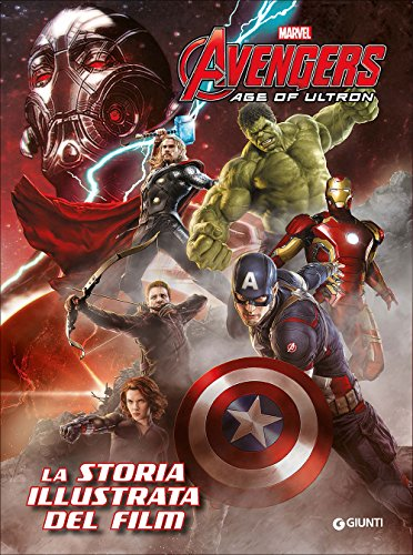 The Avengers. Age of Ultron. La storia illustrata del film