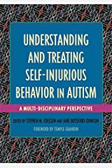 Understanding and Treating Self-Injurious Behavior in Autism: A Multi-Disciplinary Perspective Kindle Edition