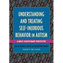 Understanding and Treating Self-Injurious Behavior in Autism: A Multi-Disciplinary Perspective (English Edition)