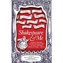 Shakespeare and Me: Great Writers, Actors and Directors on What the Bard Means to Them – and Us