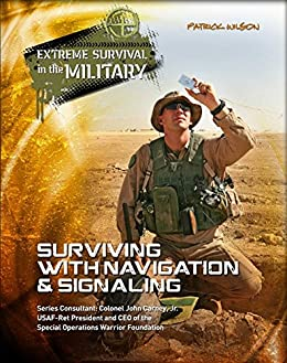 Surviving with Navigation & Signaling (Extreme Survival in the Military) Descargar PDF Gratis