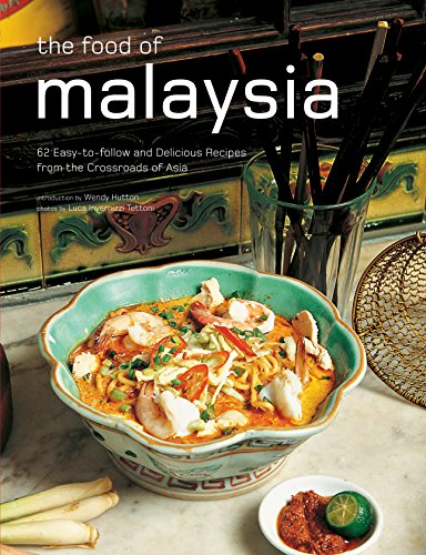 The Food of Malaysia: 62 Easy-to-follow and Delicious Recipes from the Crossroads of Asia (Authentic Recipes) (Gewürze Dummies Für)