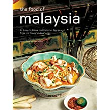 The Food of Malaysia: 62 Easy-to-follow and Delicious Recipes from the Crossroads of Asia (Authentic Recipes)