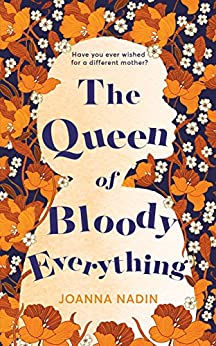 The Queen of Bloody Everything by [Nadin, Joanna]