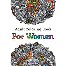 Adult Coloring Book - For Women: 49 of the most exquisite designs for a relaxed and joyful coloring time