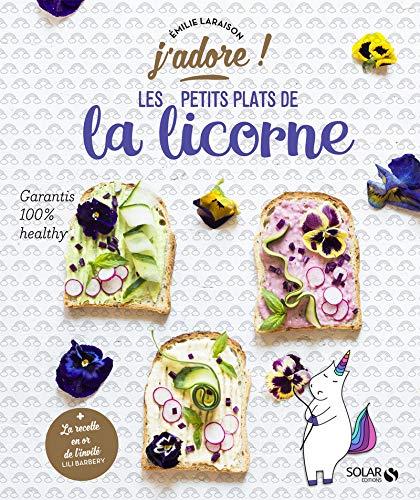 Les petits plats de la licorne - j'adore par Emilie LARAISON