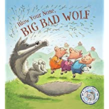 Blow Your Nose, Big Bad Wolf!: A Story About Spreading Germs (Fairytales Gone Wrong) by Steve Smallman (2014-11-11)