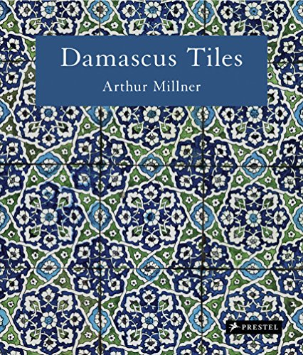 Damascus Tiles: Mamluk and Ottoman Architectural Ceramics from Syria par Arthur Millner