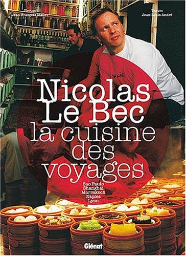 La cuisine des voyages : Sao Paulo, Shanghai, Marrakech, Naples, Lyon par Nicolas Le Bec