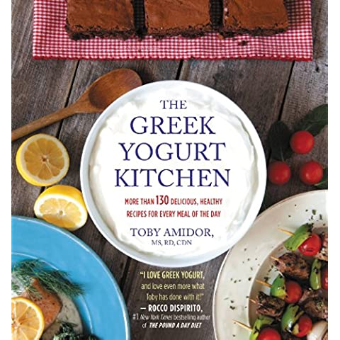 The Greek Yogurt Kitchen: More Than 130 Delicious, Healthy Recipes