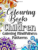 Colouring Books For Children Calming Mindfulness Patterns: A Relaxing, Detailed and Beautifully Illustrated Colouring Book For Girls And Boys Aged 9+