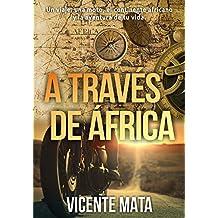 A través de África: Un viaje, una moto, el continente africano y la aventura de tu vida (Viajes en moto)
