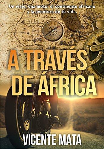 A través de África: Un viaje, una moto, el continente africano y la aventura de tu vida (Viajes en moto) por Vicente Mata