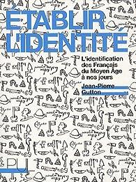 Etablir l'identité : L'identification des Français du Moyen Age à nos jours par Jean-Pierre Gutton