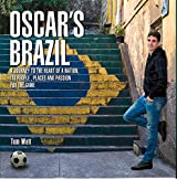 Oscar's Brazil: A Journey to the Heart of a Nation, Its People, Places and Passion for the Game
