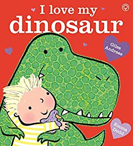 I Love My Dinosaur by [Andreae, Giles]