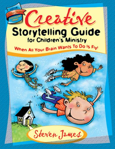 Creative Storytelling Guide For Children S Ministry When All Your Brain Wants To Do Is Fly The Steven James